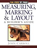 Measuring, Marking, and Layout: A Builder's Guide - 1561583359
