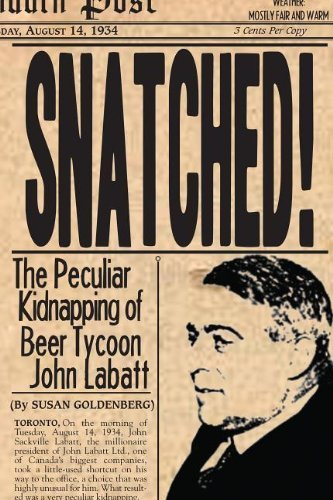 snatched-the-peculiar-kidnapping-of-beer-tycoon-john-labatt-the-peculiar-kidnapping-of-beer-tycoon-j