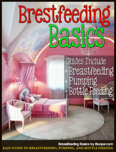 Breastfeeding Basics: Easy Guide To Breastfeeding, Pumping, And Bottle Feeding
