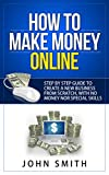 How to Make Money Online: Step by step guide to create a new business from scratch , with no money nor special skills .
