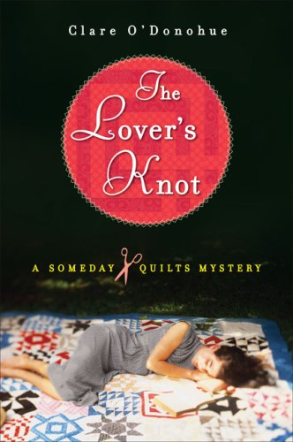 The Lover's Knot: A Someday Quilts Mystery, CLARE O'DONOHUE