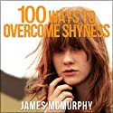 100 Tips to Overcome Shyness Audiobook by James McMurphy Narrated by John Edmondson