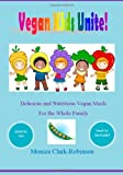 Vegan Kids Unite: Delicious and Nutritious Vegan Meals for the Whole Family