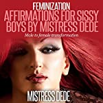 Feminization: Affirmations for Sissy Boys by Mistress Dede: Male to Female Transformation | Mistress Dede