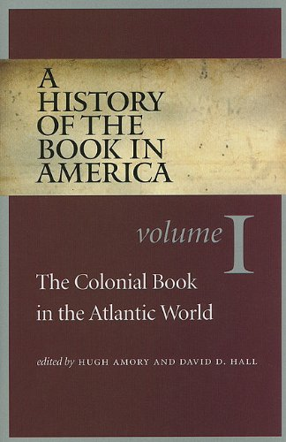 A History of the Book in America: Volume I: The Colonial Book in the Atlantic World (History of the Book in America (University of NC))
