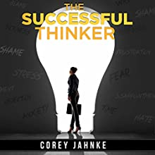 The Successful Thinker (       UNABRIDGED) by Corey Jahnke Narrated by Corey Jahnke