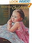 Painting Children: Secrets To Capturi...