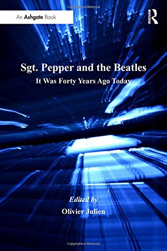 Sgt. Pepper and the Beatles: It Was Forty Years Ago Today (Ashgate Popular and Folk Music Series)