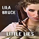 Little Lies Audiobook by Lila Bruce Narrated by Tia Rider Sorensen