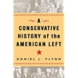 A Conservative History of the American Leftby Daniel J. Flynn