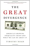 The Great Divergence: America's Growing Inequality Crisis and What We Can Do about It
