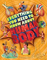 Everything You Need To Know about the Human Body