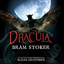 Dracula: A Full-Cast Audio Drama Audiobook by Bram Stoker, Bleak December Narrated by  full cast
