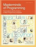 Masterminds of Programming: Conversations with the Creators of Major Programming Languages (Theory in Practice (OReilly))
