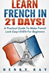 Learn French in 21 Days!: A Practical...