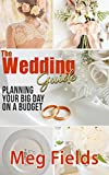 The Wedding Guide - Planning Your Big Day On A Budget