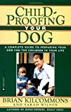 Childproofing Your Dog: A Complete Guide to Preparing Your Dog for the Children in Your Life (0446670162) by Kilcommons, Brian