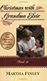 Christmas With Grandma Elsie (The Original Elsie Classics, Book 14) (Bk.14)
