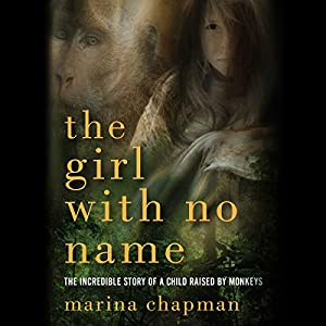 The Girl with No Name | [Marina Chapman]