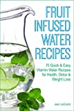 Fruit Infused Water Recipes - 70 Quick & Easy Vitamin Water Recipes for Health, Detox & Weight Loss