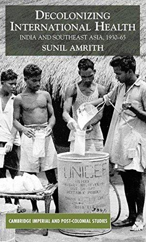 Decolonizing International Health: India and Southeast Asia, 1930-65 (Cambridge Imperial and Post-Colonial Studies Series)