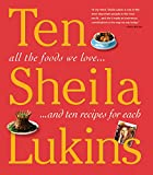 Ten: All the Foods We Love and 10 Perfect Recipes for Each (0761139826) by Lukins, Sheila