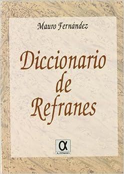 Diccionario de refranes: Antologia de refranes populares y