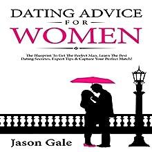 Dating Advice for Women: The Blueprint to Get the Perfect Man   Livre audio Auteur(s) : Jason Gale Narrateur(s) : Eric Morrison