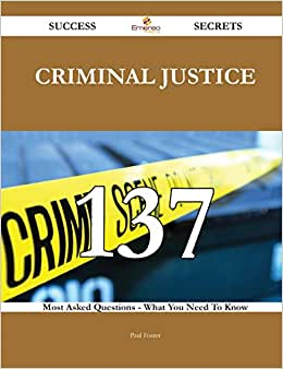 Criminal Justice 137 Success Secrets: 137 Most Asked Questions On Criminal Justice - What You Need To Know