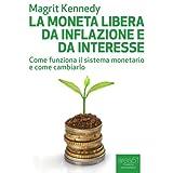 La moneta libera da inflazione e da interesse: Come funziona il sistema monetario e come cambiarlo (Economia Ecologia...