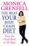 Monica Grenfell The Beat Your Body Chaos Diet: Turn the Clock Back in 28 Days
