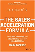The Sales Acceleration Formula: Using Data, Technology, and Inbound Selling to go from $0 to $100 Million Front Cover