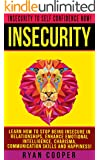Insecurity: Insecurity To Self Confidence NOW! - Learn How To Stop Being Insecure In Relationships, Enhance Emotional Intelligence, Charisma, Communication ... Jealousy, Relationships) (English Edition)