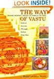 The Way of Vastu: Creating Prosperity Through the Power of the Vedas : Achieve Success Through Indian Feng Shui