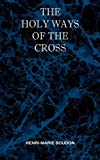 img - for The Holy Ways of the Cross or A Short Treatise on the Various Trials and Afflictions, Interior and Exterior to Which the Spiritual Life is Subject book / textbook / text book