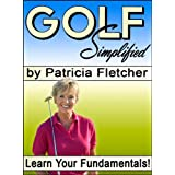 "Golf Simplified: How to Learn Your Fundamentals (Kindle Edition) By Patricia Fletcher          Buy new: $4.97     Customer Rating:       First tagged ""golf swing"" by Pat Tate"