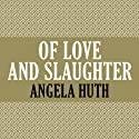 Of Love and Slaughter Audiobook by Angela Huth Narrated by Ewan Bailey