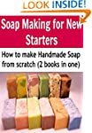 Soap Making:  Soap Making for New Sta...