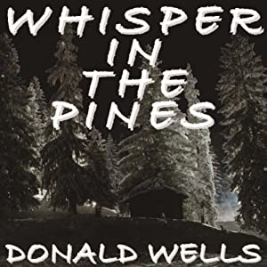 Whisper in the Pines: A Novelette | [Donald Wells]