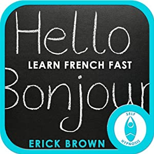 Learn French Faster: Master a Foreign Language: Self-Hypnosis & Meditation | [Erick Brown]