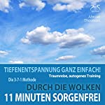 11 Minuten Sorgenfrei: Tiefenentspannung ganz einfach! Durch die Wolken - Traumreise, Autogenes Training | Franziska Diesmann,Torsten Abrolat