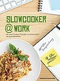 Slowcooker @ work: 40 neue Crockpot-Rezepte von bürotauglich bis gourmetwürdig