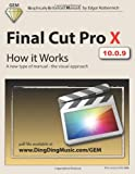 Edgar Rothermich Final Cut Pro X - How it Works: A new type of manual - the visual approach (Graphically Enhanced Manuals)