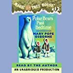 Magic Tree House, Book 12: Polar Bears Past Bedtime (       UNABRIDGED) by Mary Pope Osborne Narrated by Mary Pope Osborne