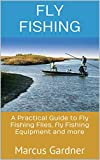 Search : Fly Fishing: A Practical Guide to Fly Fishing Flies, Fly Fishing Equipment and More