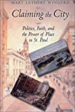 img - for Claiming the City: Politics, Faith, and the Power of Place in St. Paul (Cushwa Center Studies of Catholicism in Twentieth-Century Am) 1st printing edition by Wingerd, Mary Lethert (2001) Hardcover book / textbook / text book