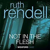 Not in the Flesh: A Chief Inspector Wexford Mystery, Book 21 (Unabridged) | Ruth Rendell