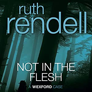 Not in the Flesh: A Chief Inspector Wexford Mystery, Book 21 (Unabridged) | [Ruth Rendell]