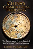 Chinas Cosmological Prehistory: The Sophisticated Science Encoded in Civilizations Earliest Symbols
