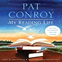 My Reading Life (       UNABRIDGED) by Pat Conroy Narrated by Pat Conroy